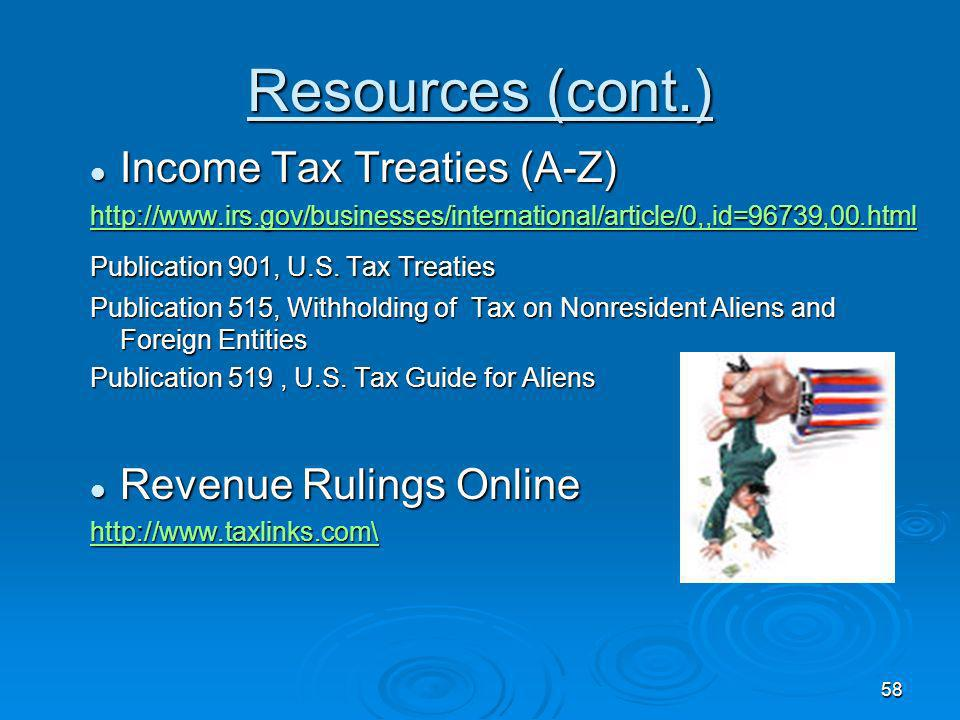 Resources (cont.) Income Tax Treaties (A-Z) Revenue Rulings Online