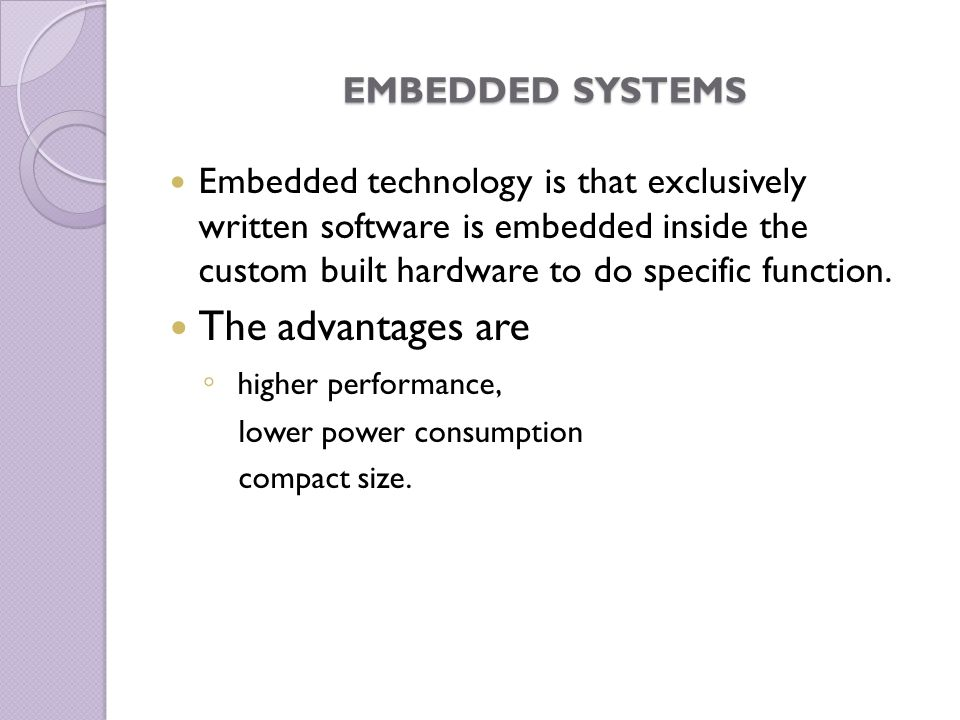 The advantages are EMBEDDED SYSTEMS
