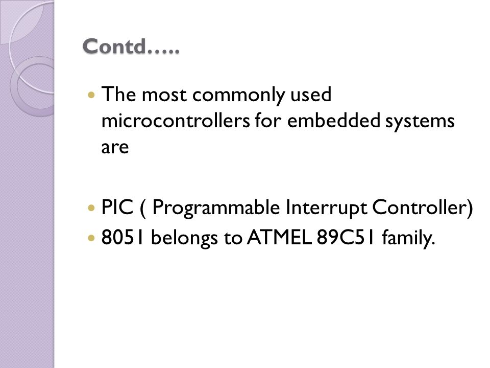 Contd….. The most commonly used microcontrollers for embedded systems are. PIC ( Programmable Interrupt Controller)