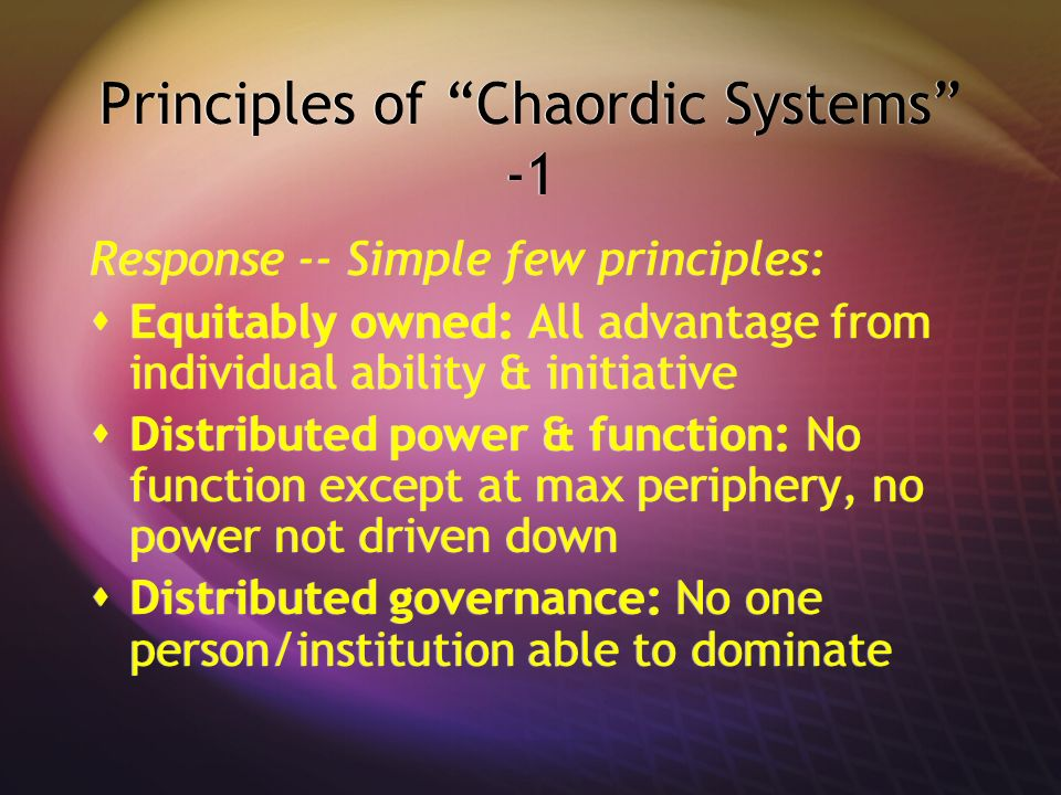 Principles of Chaordic Systems -1