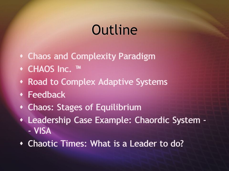 Outline Chaos and Complexity Paradigm CHAOS Inc. ™
