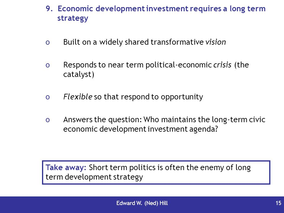 9. Economic development investment requires a long term strategy