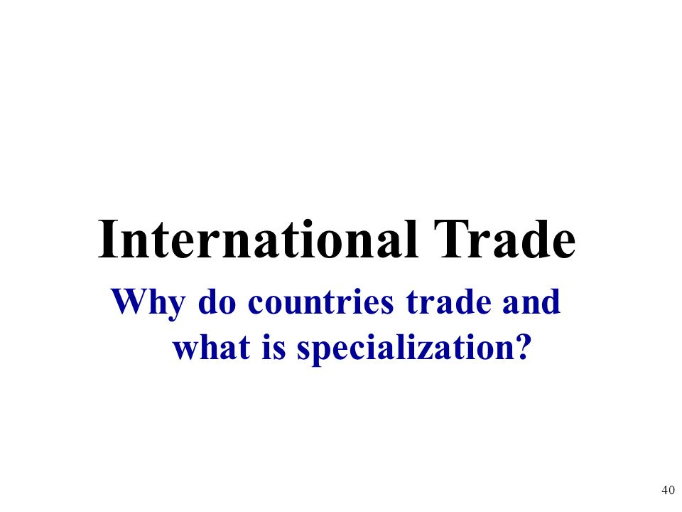 Why do countries trade and what is specialization
