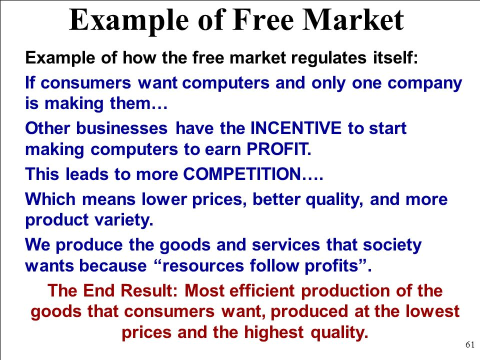 Example of Free Market Example of how the free market regulates itself: If consumers want computers and only one company is making them…