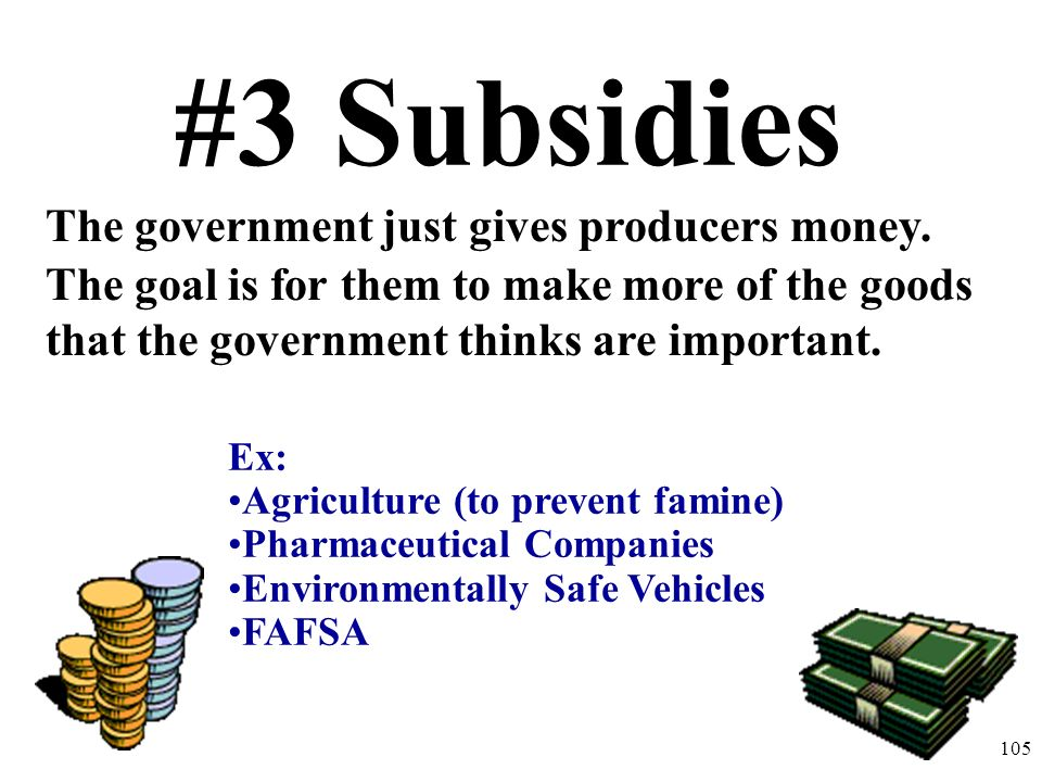 #3 Subsidies The government just gives producers money.