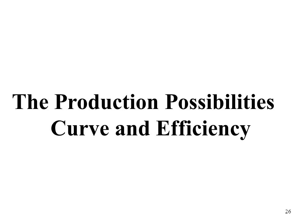 The Production Possibilities Curve and Efficiency