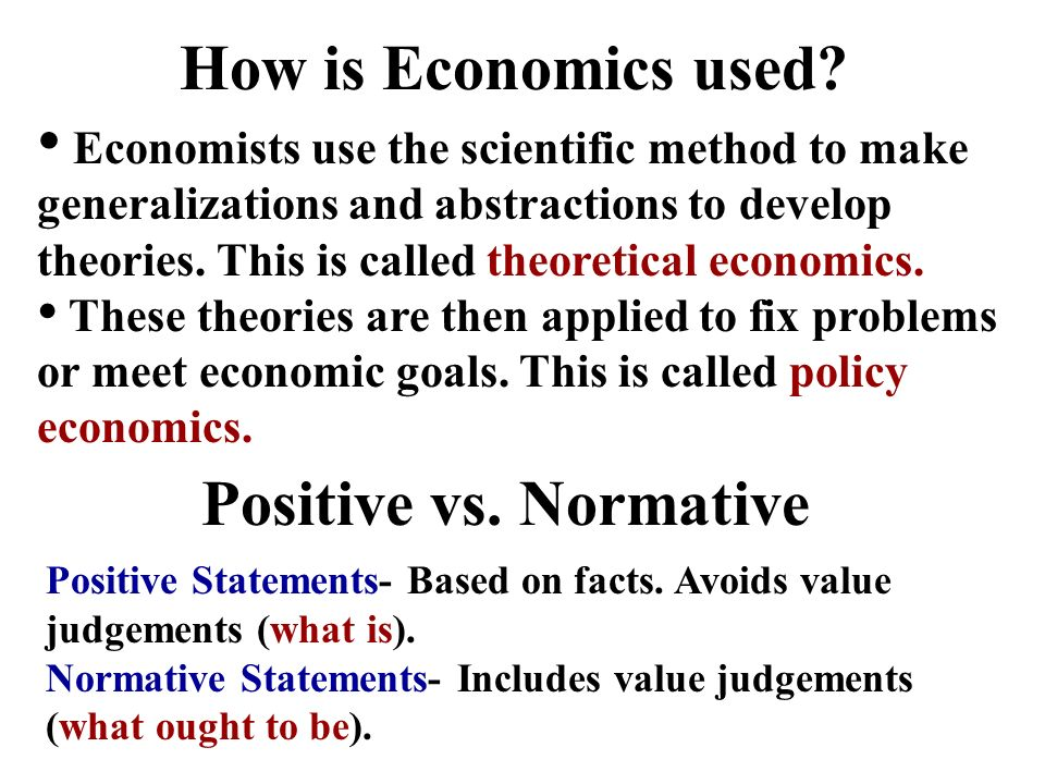 How is Economics used Positive vs. Normative