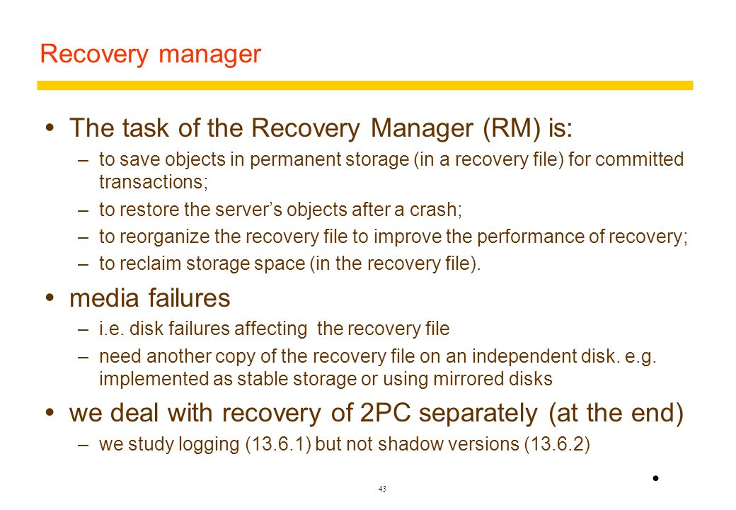 The task of the Recovery Manager (RM) is: