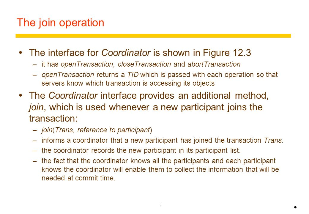 The join operation The interface for Coordinator is shown in Figure it has openTransaction, closeTransaction and abortTransaction.