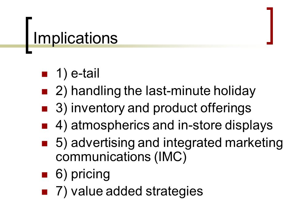 Implications 1) e-tail 2) handling the last-minute holiday