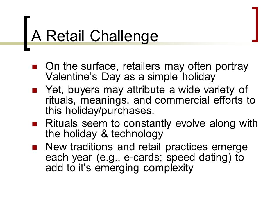 A Retail Challenge On the surface, retailers may often portray Valentine's Day as a simple holiday.