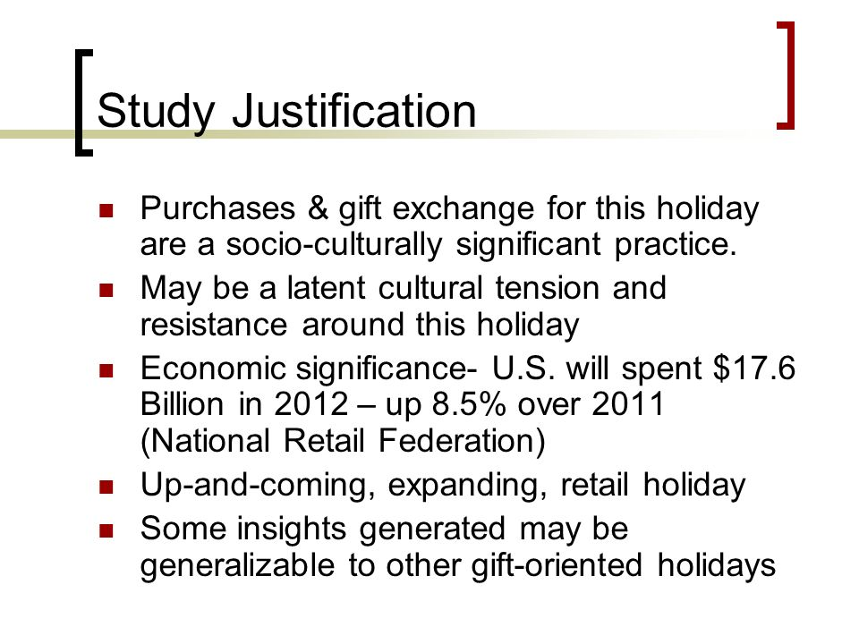 Study Justification Purchases & gift exchange for this holiday are a socio-culturally significant practice.