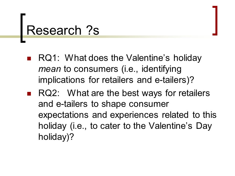 Research s RQ1: What does the Valentine's holiday mean to consumers (i.e., identifying implications for retailers and e-tailers)