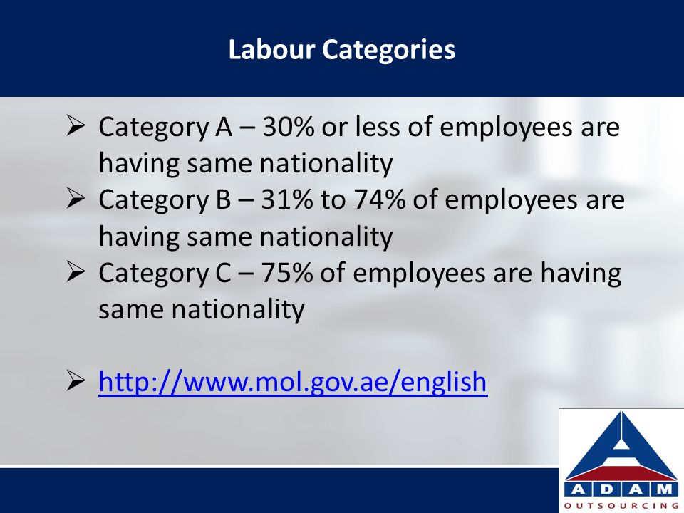 Labour Categories Category A – 30% or less of employees are having same nationality.