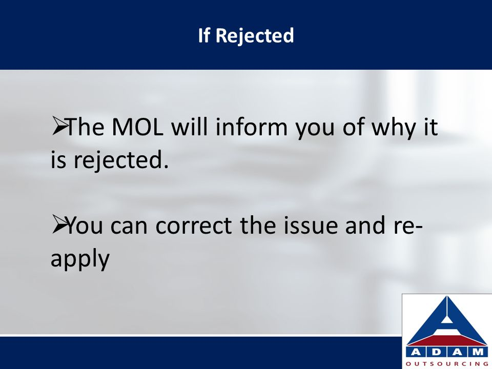 The MOL will inform you of why it is rejected.