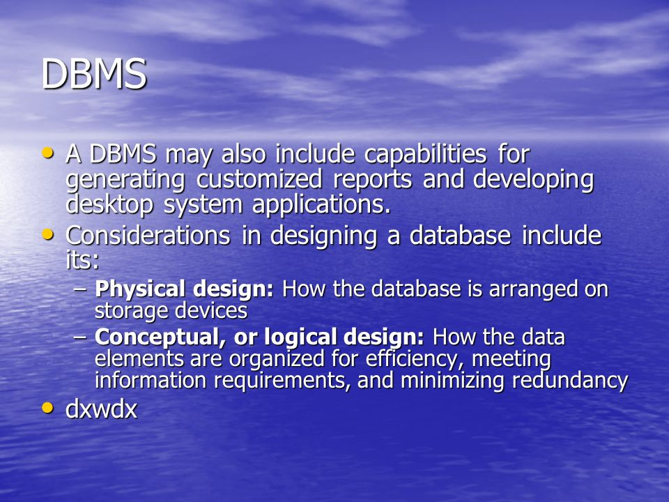 DBMS A DBMS may also include capabilities for generating customized reports and developing desktop system applications.