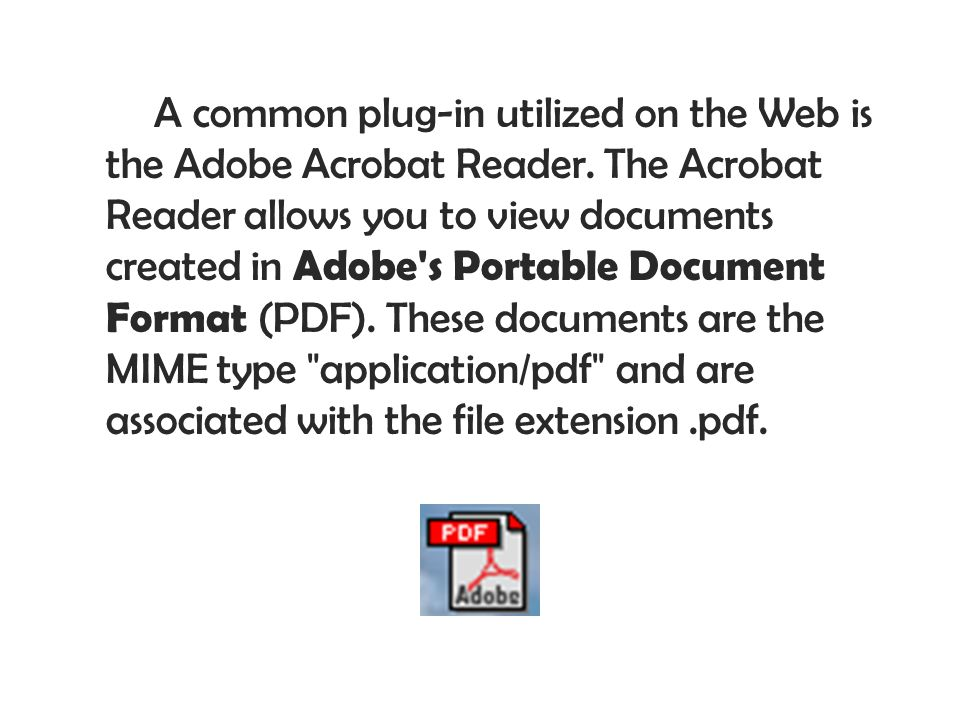 A common plug-in utilized on the Web is the Adobe Acrobat Reader
