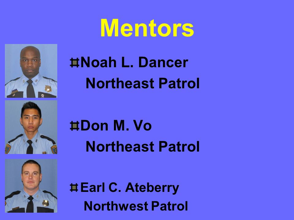 Mentors Noah L. Dancer Northeast Patrol Don M. Vo Earl C. Ateberry