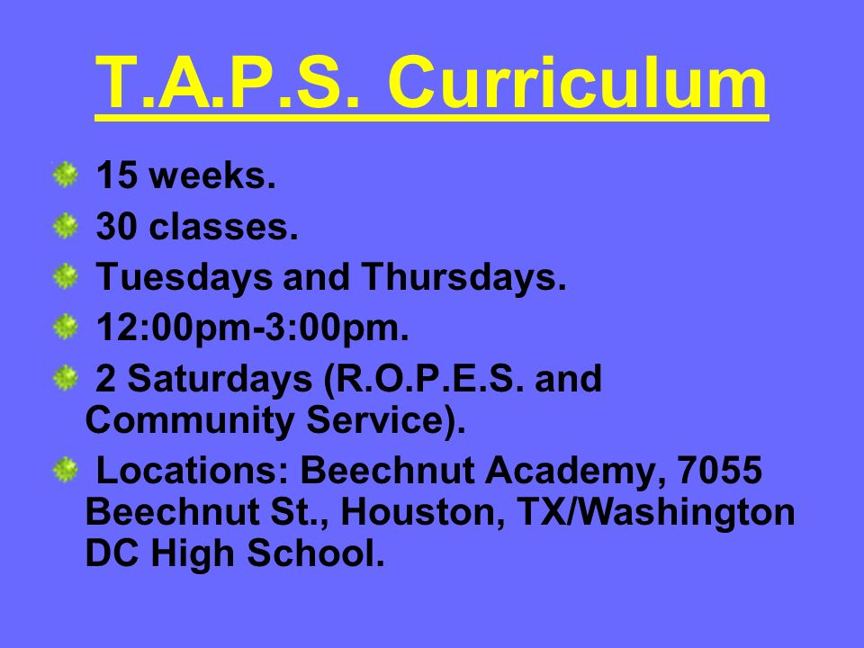 T.A.P.S. Curriculum 15 weeks. 30 classes. Tuesdays and Thursdays.