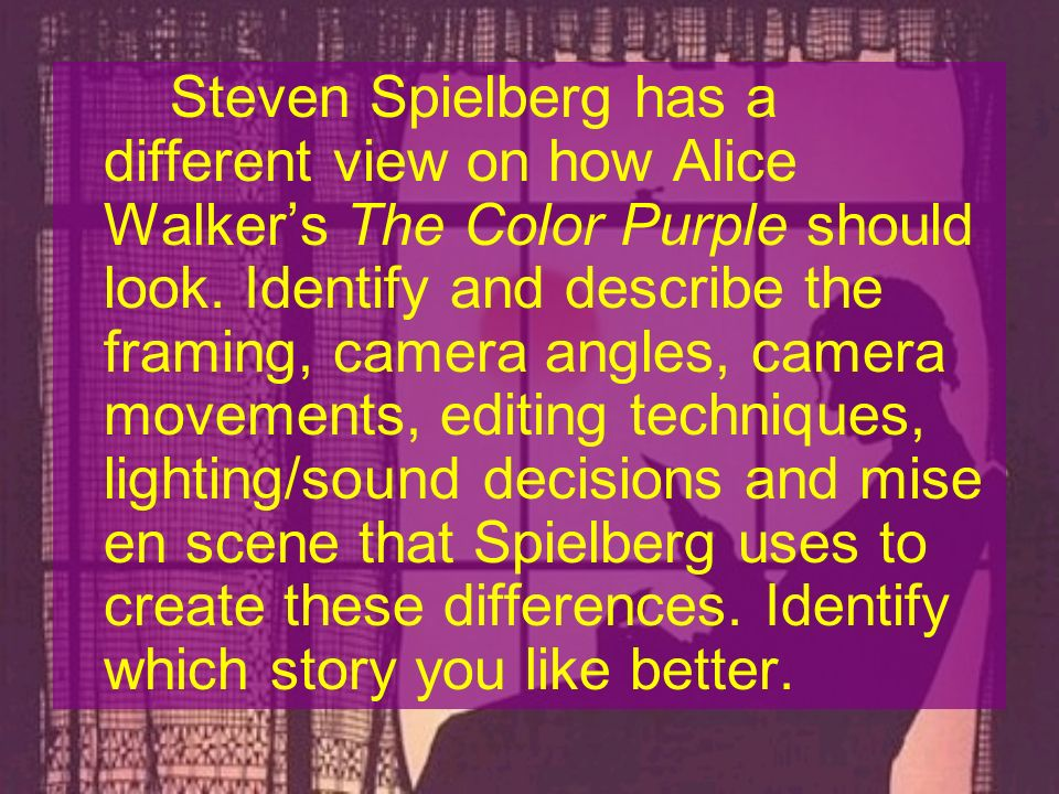 Steven Spielberg has a different view on how Alice Walker's The Color Purple should look.