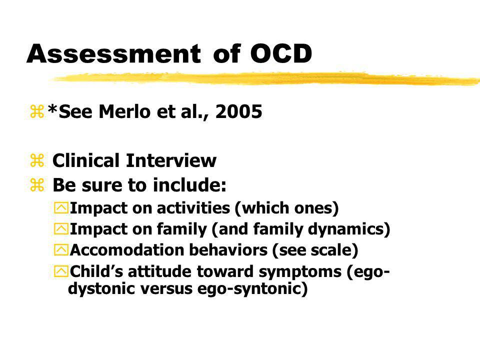 Assessment of OCD *See Merlo et al., 2005 Clinical Interview