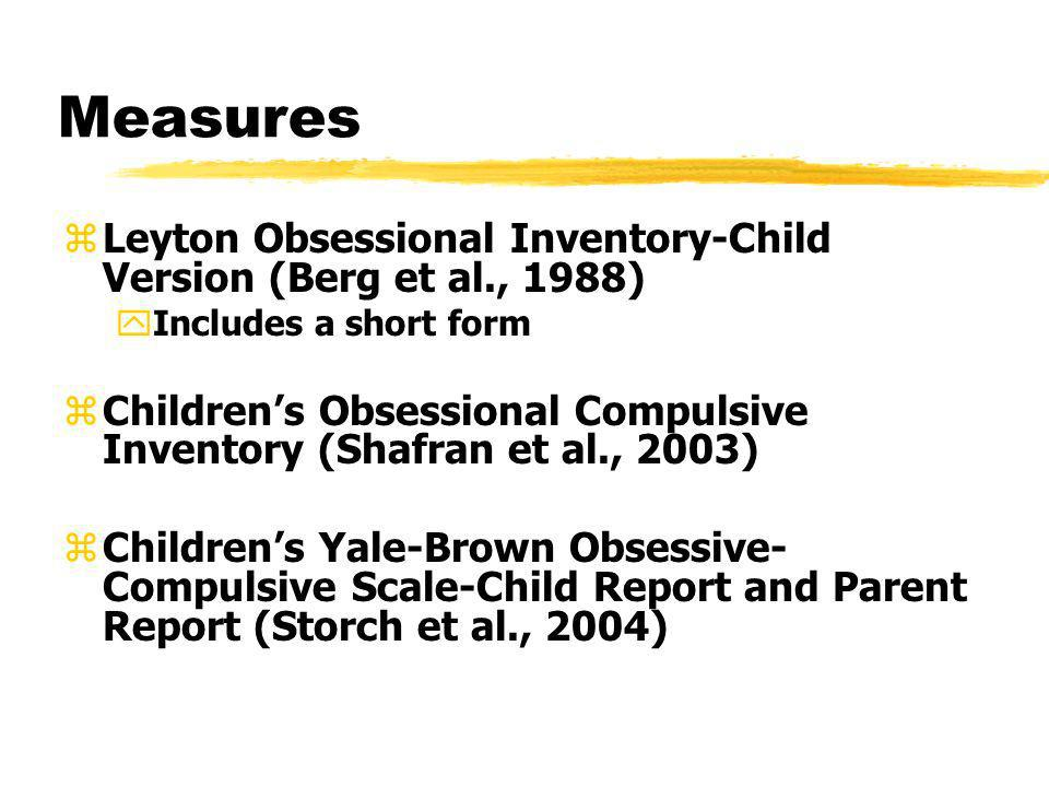 Measures Leyton Obsessional Inventory-Child Version (Berg et al., 1988) Includes a short form.