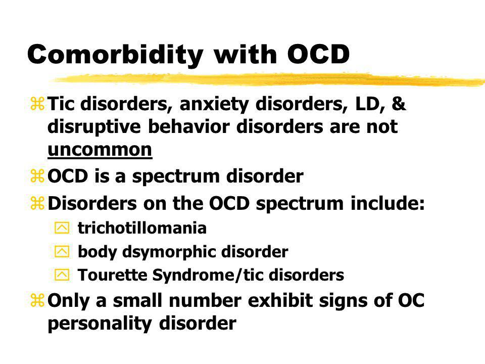 Comorbidity with OCD Tic disorders, anxiety disorders, LD, & disruptive behavior disorders are not uncommon.