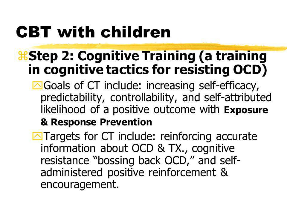 CBT with children Step 2: Cognitive Training (a training in cognitive tactics for resisting OCD)
