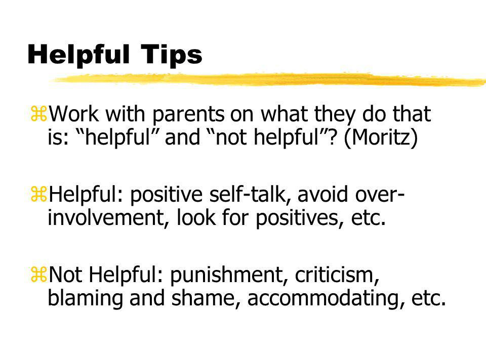 Helpful Tips Work with parents on what they do that is: helpful and not helpful (Moritz)