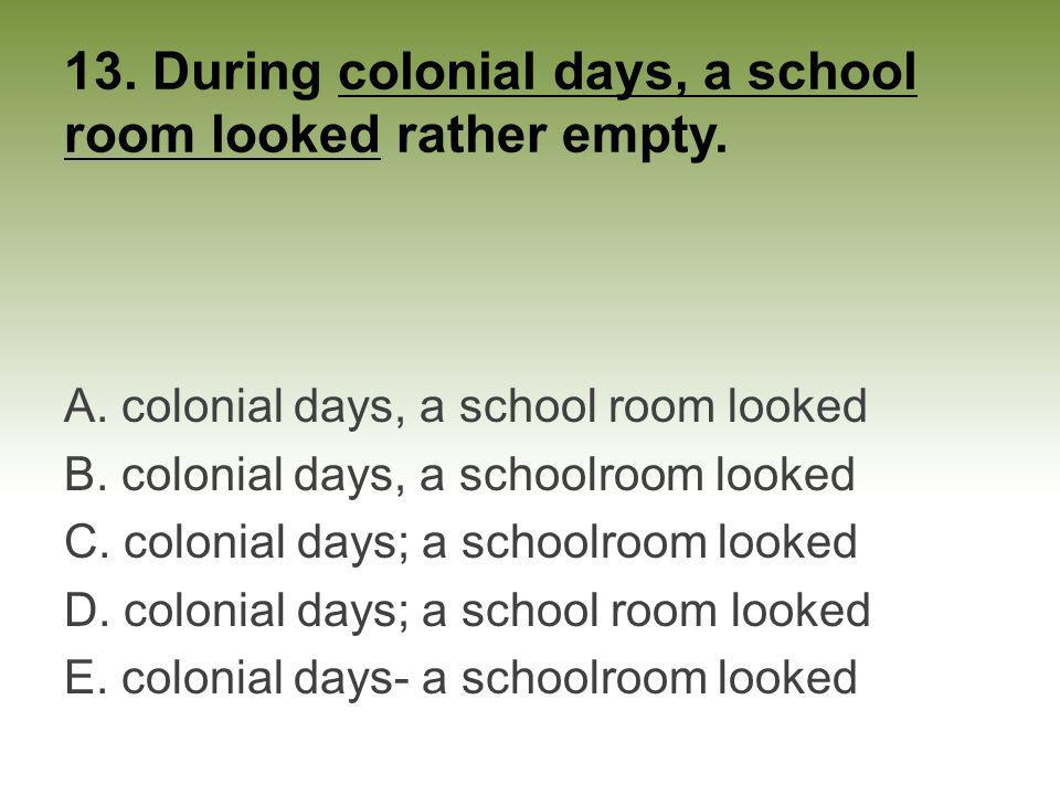 13. During colonial days, a school room looked rather empty.