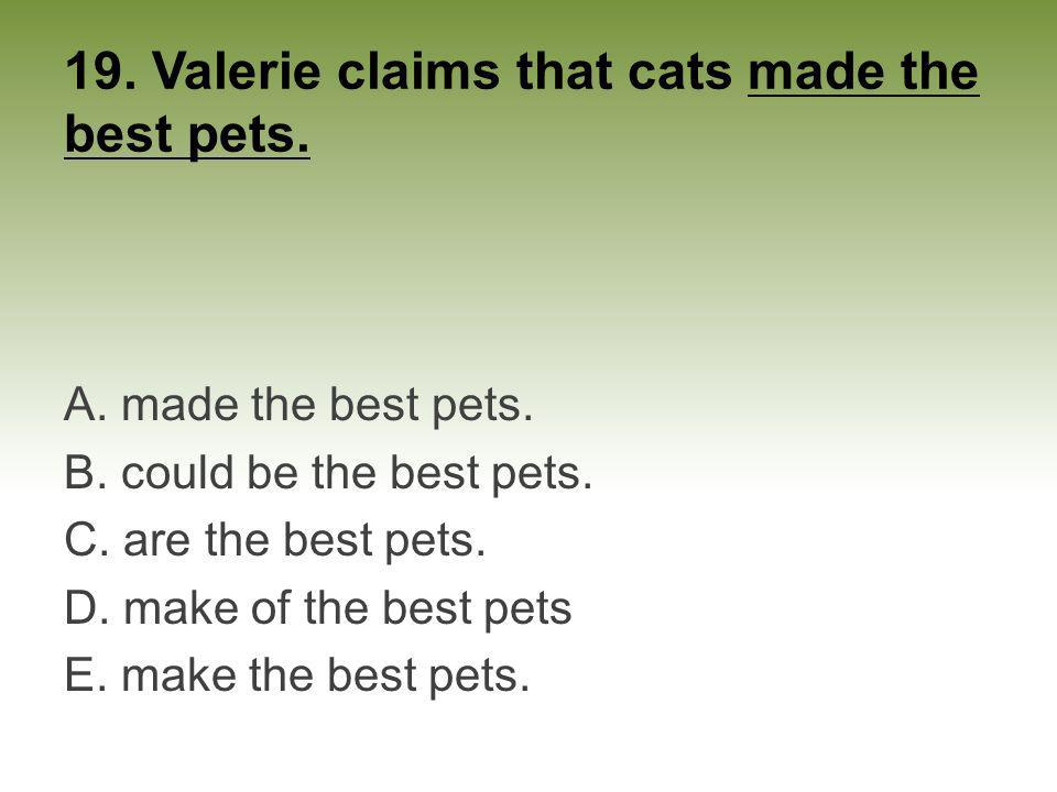19. Valerie claims that cats made the best pets.