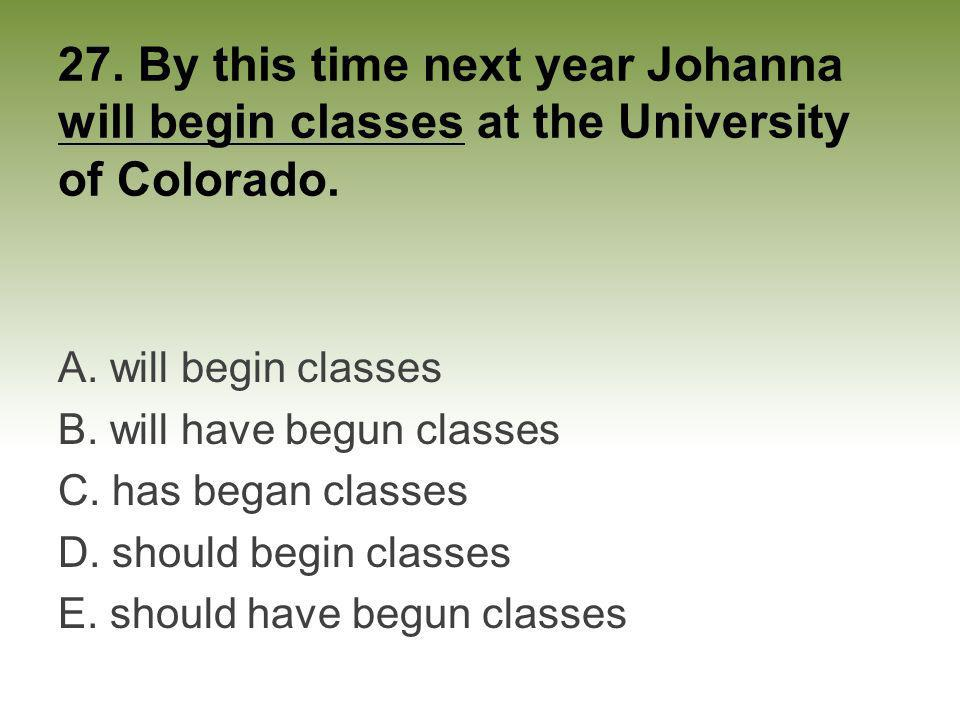 27. By this time next year Johanna will begin classes at the University of Colorado.