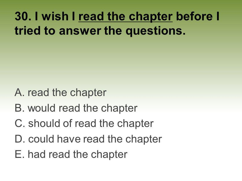 30. I wish I read the chapter before I tried to answer the questions.