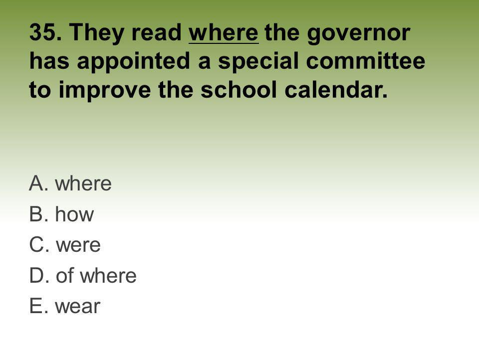 35. They read where the governor has appointed a special committee to improve the school calendar.
