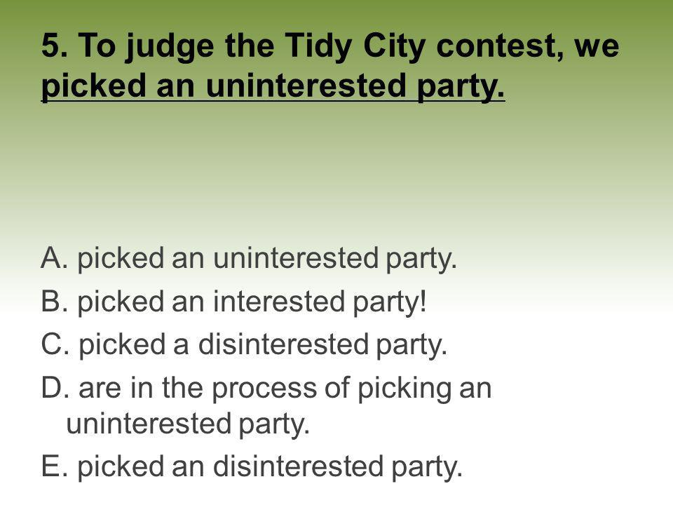 5. To judge the Tidy City contest, we picked an uninterested party.