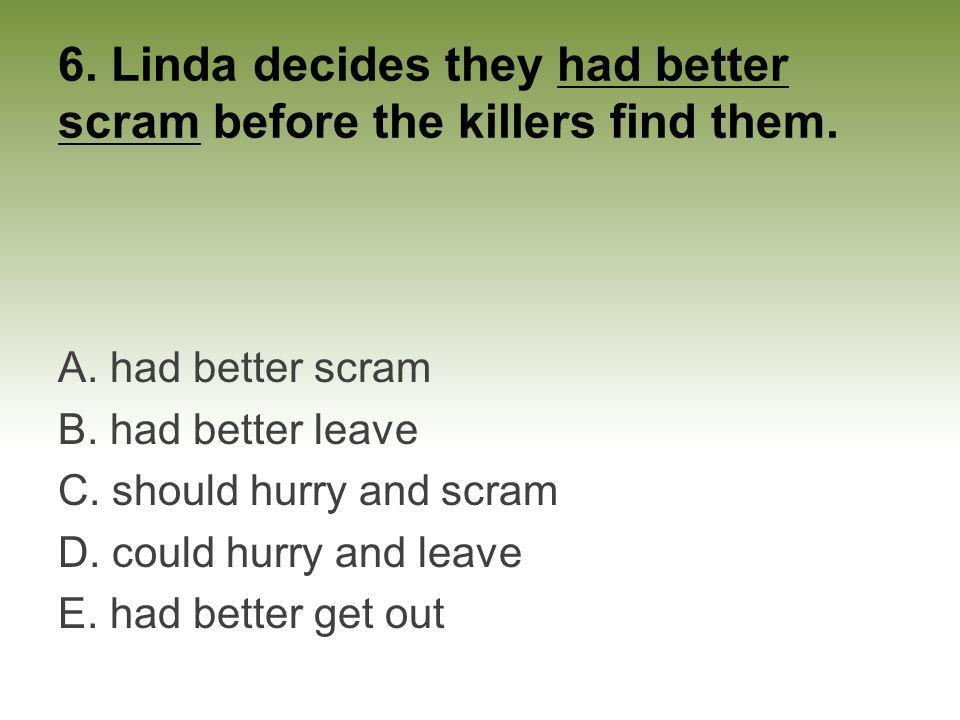 6. Linda decides they had better scram before the killers find them.