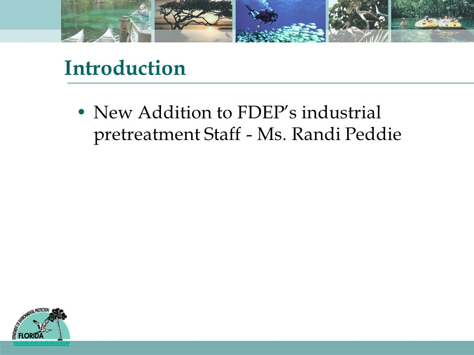 Introduction New Addition to FDEP's industrial pretreatment Staff - Ms. Randi Peddie