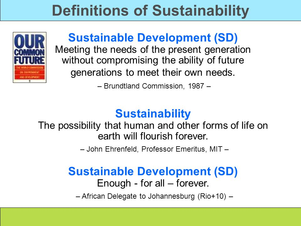 Definitions of Sustainability Sustainable Development (SD)