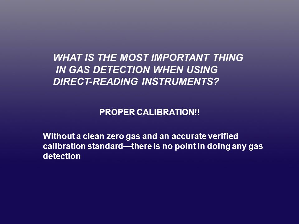 WHAT IS THE MOST IMPORTANT THING IN GAS DETECTION WHEN USING