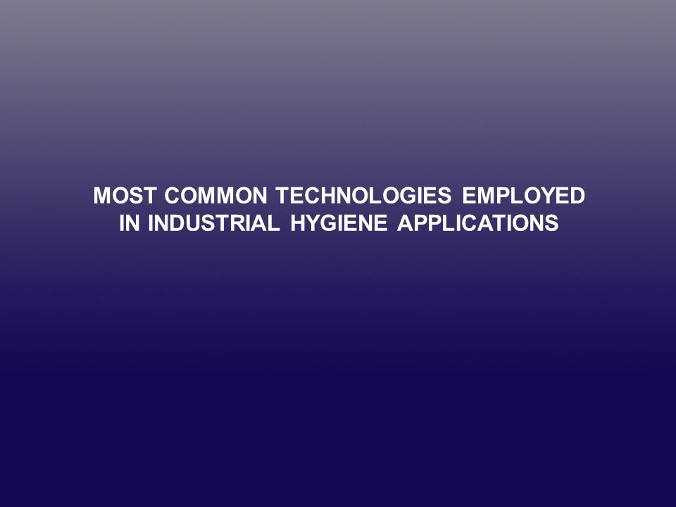 MOST COMMON TECHNOLOGIES EMPLOYED IN INDUSTRIAL HYGIENE APPLICATIONS