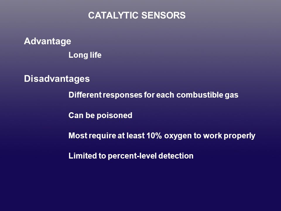 CATALYTIC SENSORS Advantage Disadvantages Long life
