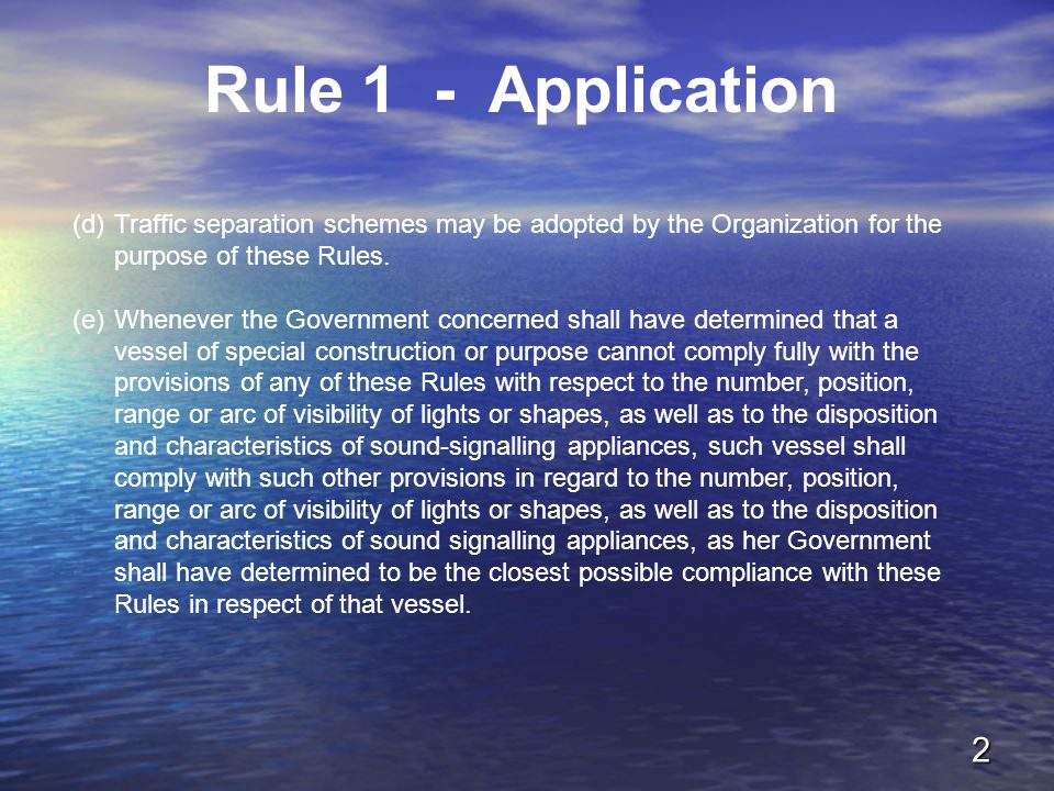 Rule 1 - Application (d) Traffic separation schemes may be adopted by the Organization for the purpose of these Rules.