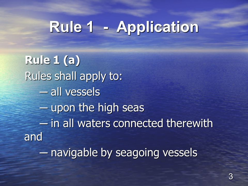 Rule 1 - Application Rule 1 (a) Rules shall apply to: ─ all vessels