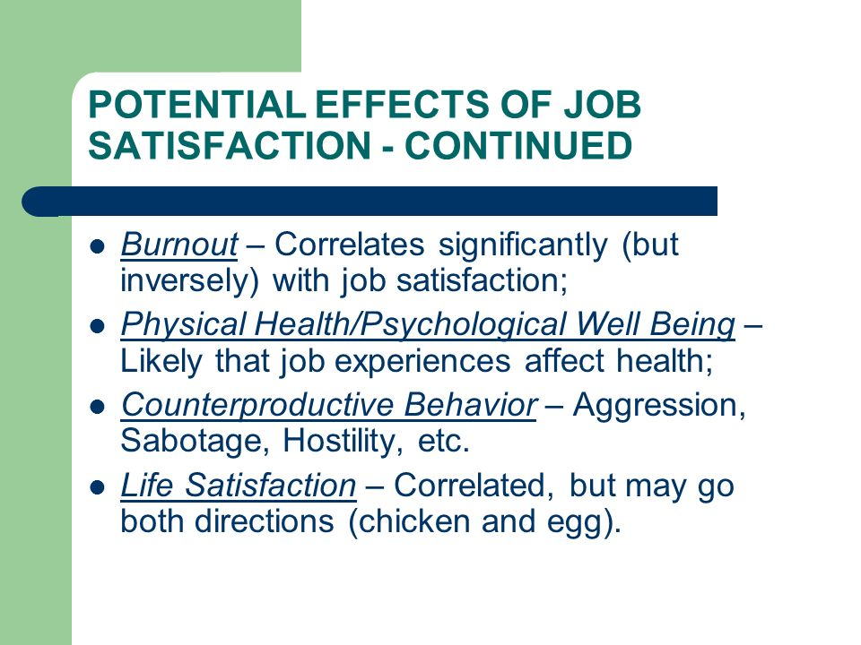 POTENTIAL EFFECTS OF JOB SATISFACTION - CONTINUED