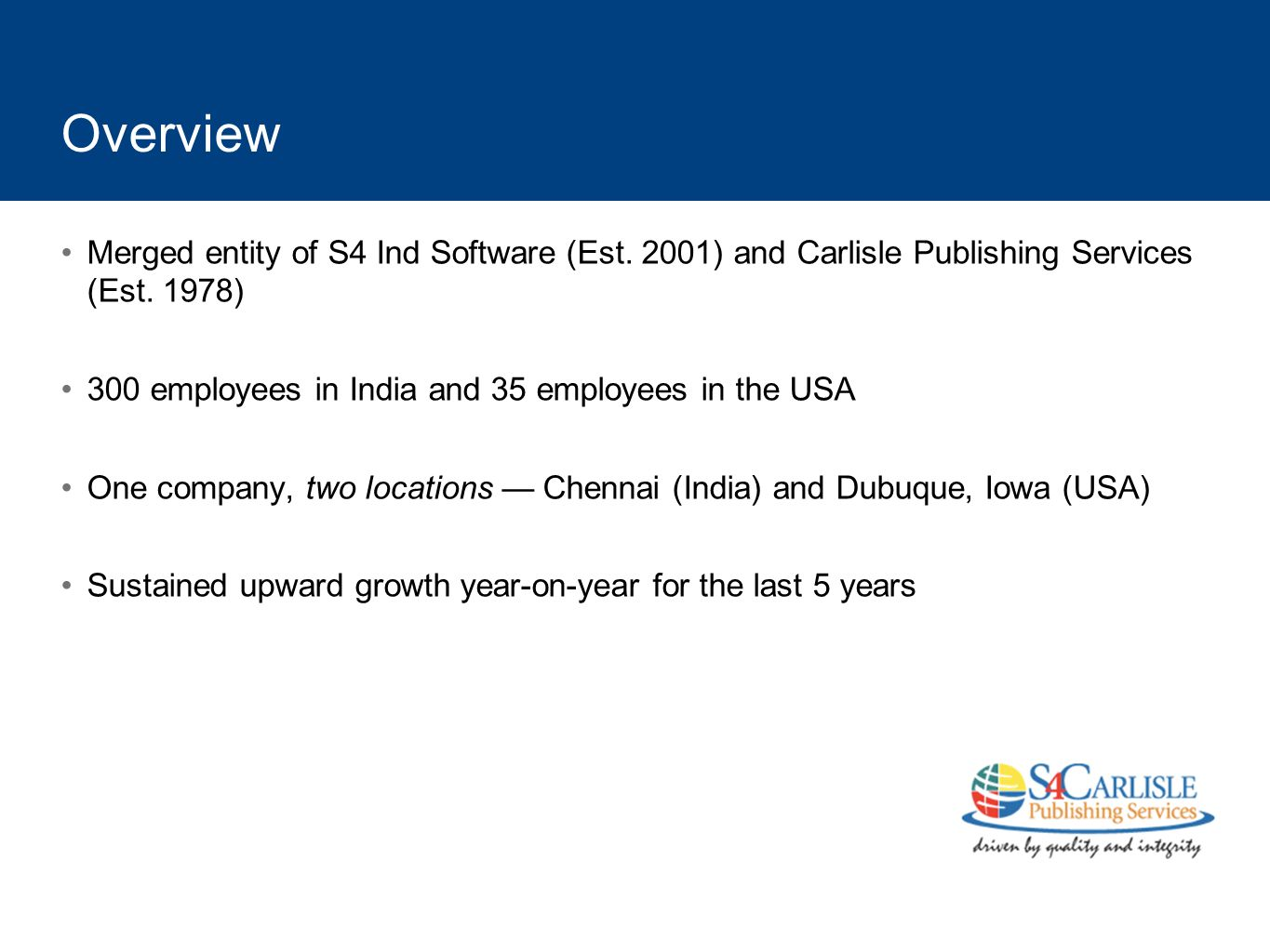 Overview Merged entity of S4 Ind Software (Est. 2001) and Carlisle Publishing Services (Est. 1978)