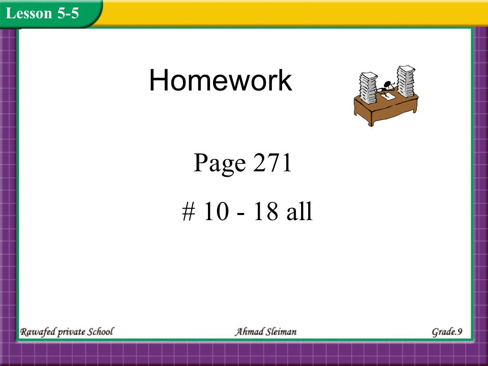 Lesson 5-5 Homework Page 271 # 10 - 18 all