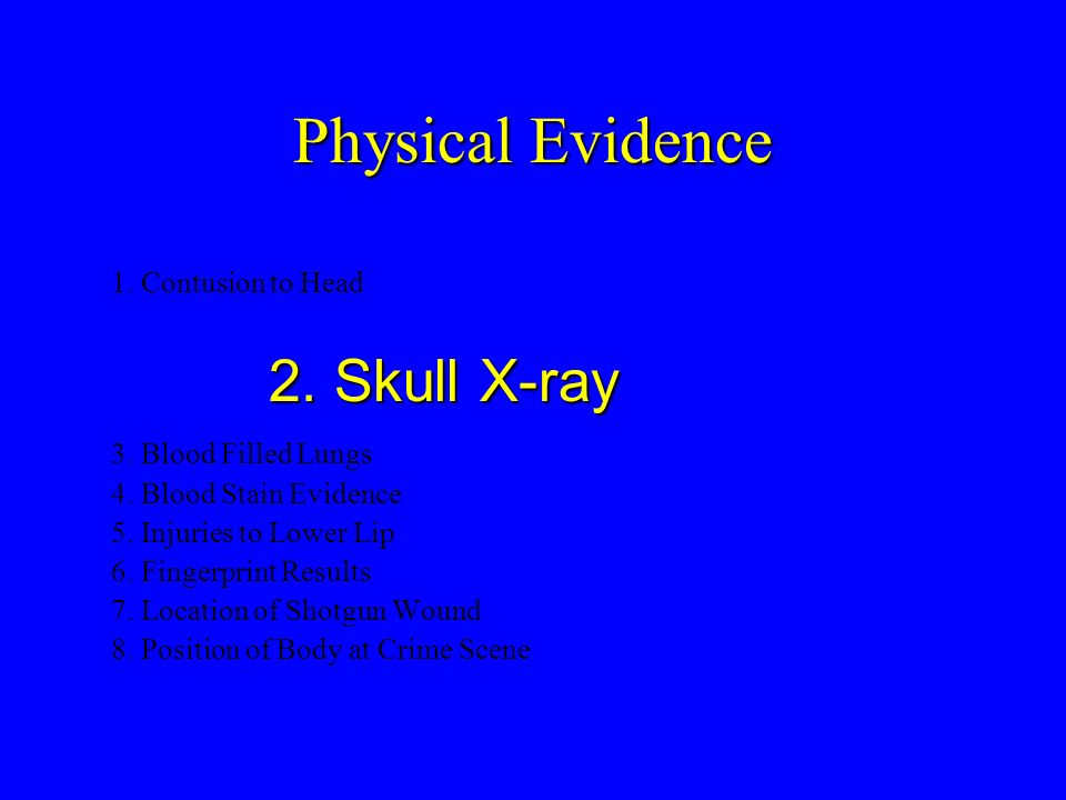 Physical Evidence 2. Skull X-ray 1. Contusion to Head