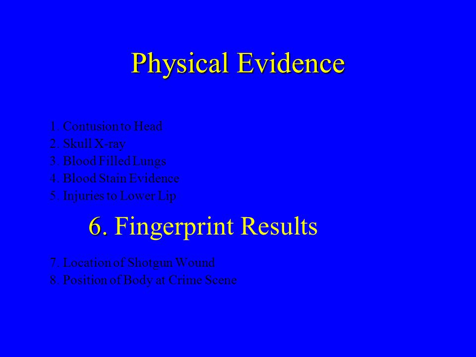 Physical Evidence 6. Fingerprint Results 1. Contusion to Head