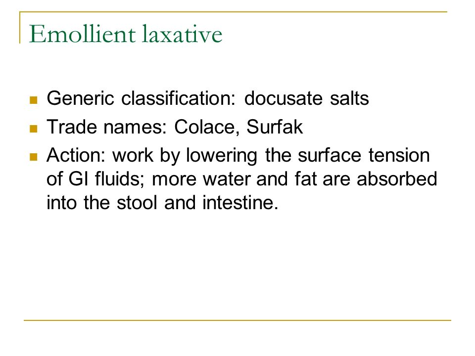 Emollient laxative Generic classification: docusate salts