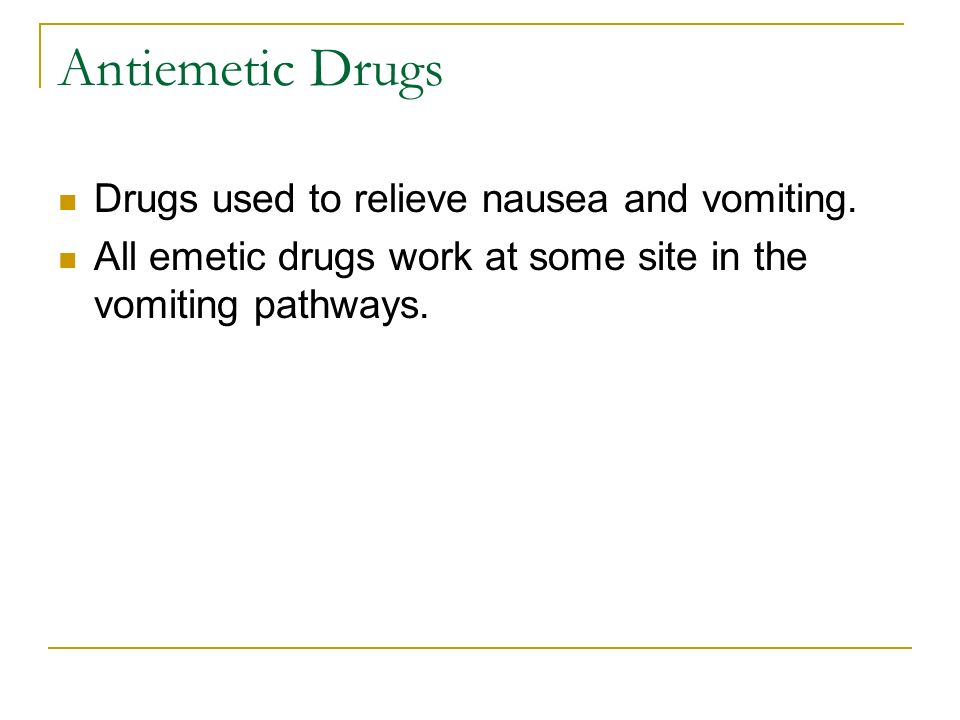 Antiemetic Drugs Drugs used to relieve nausea and vomiting.